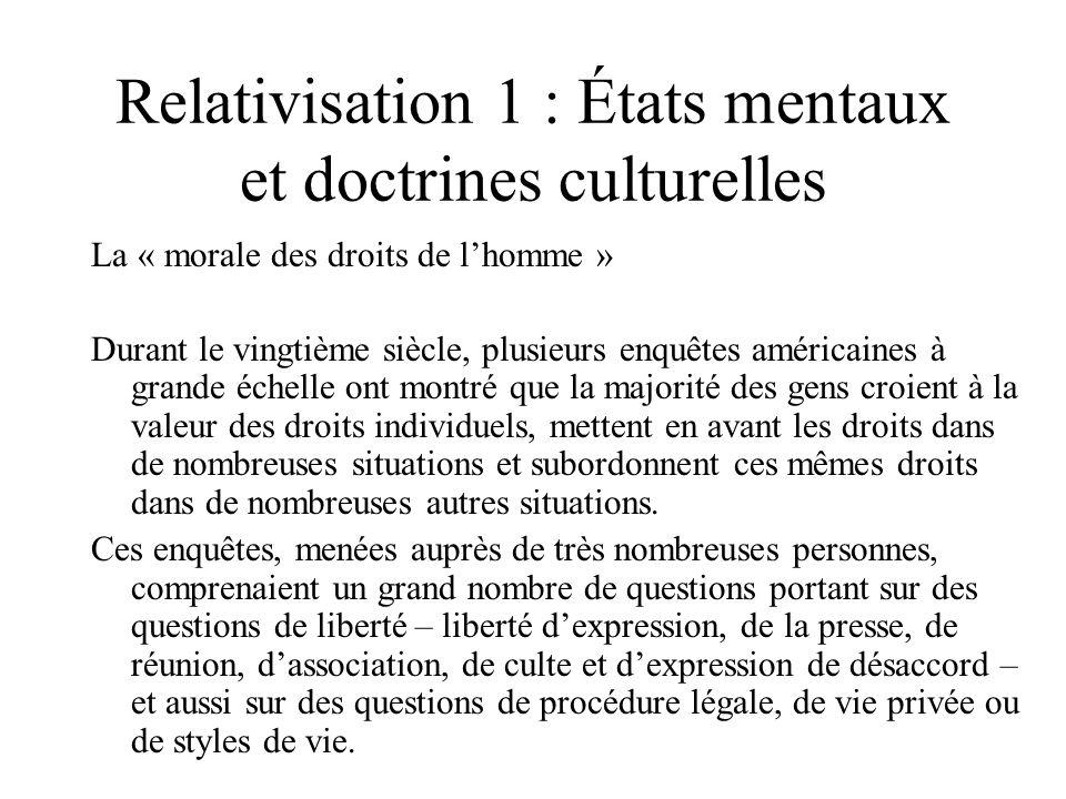 Relativisation 1 : États mentaux et doctrines culturelles La « morale des droits de lhomme » Durant le vingtième siècle, plusieurs enquêtes américaine
