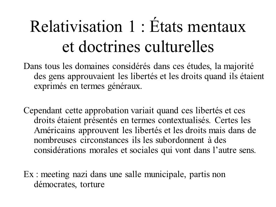 Relativisation 1 : États mentaux et doctrines culturelles Dans tous les domaines considérés dans ces études, la majorité des gens approuvaient les lib