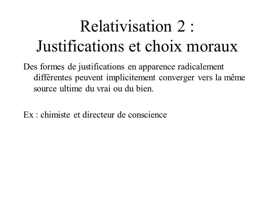 Relativisation 2 : Justifications et choix moraux Des formes de justifications en apparence radicalement différentes peuvent implicitement converger v