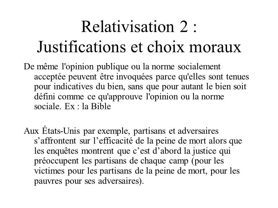 Relativisation 2 : Justifications et choix moraux De même l'opinion publique ou la norme socialement acceptée peuvent être invoquées parce qu'elles so