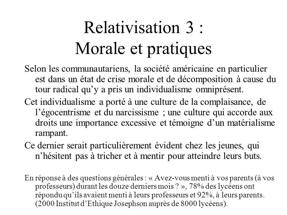 Relativisation 3 : Morale et pratiques Selon les communautariens, la société américaine en particulier est dans un état de crise morale et de décompos