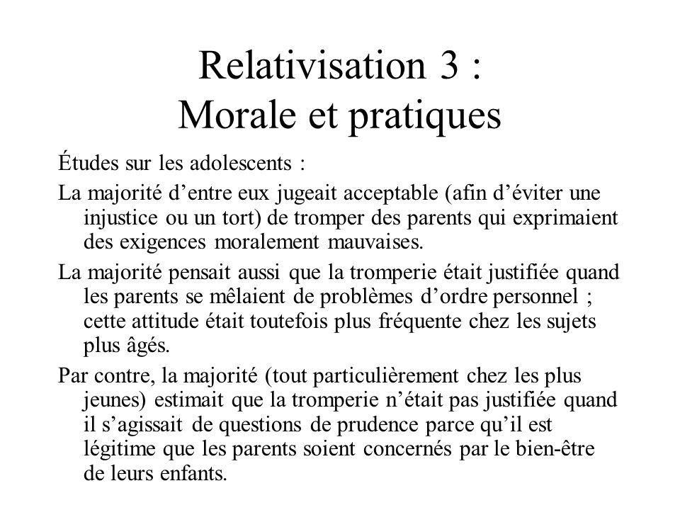 Relativisation 3 : Morale et pratiques Études sur les adolescents : La majorité dentre eux jugeait acceptable (afin déviter une injustice ou un tort)