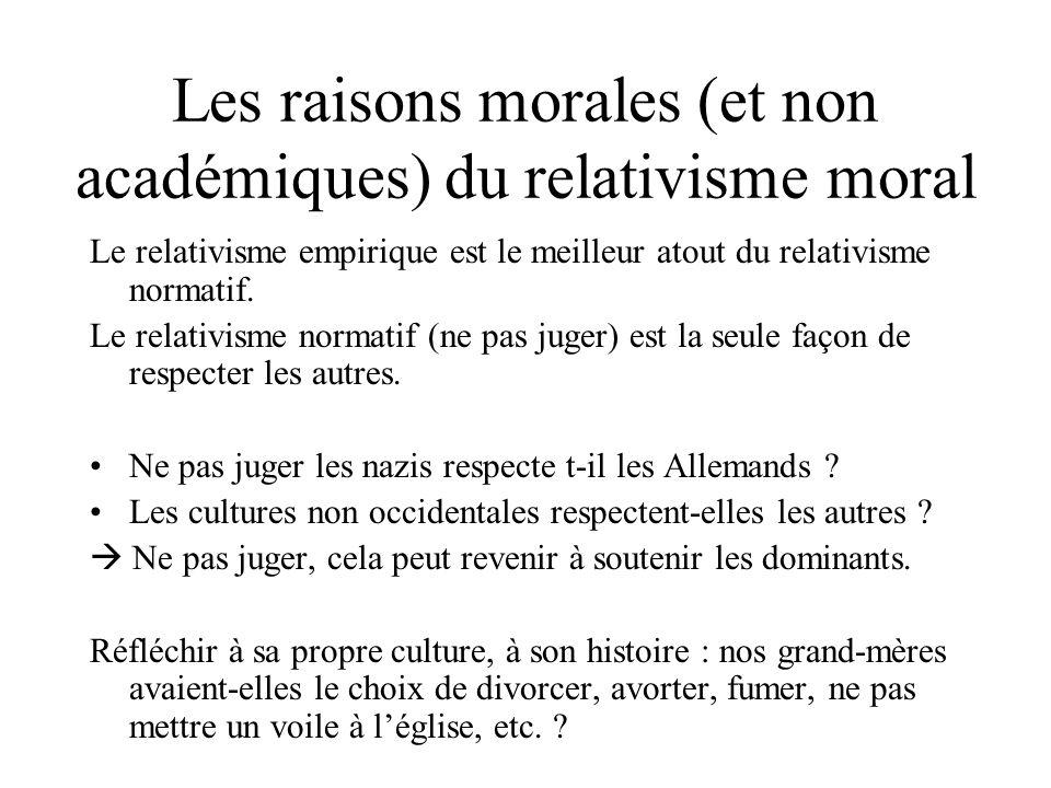 Les raisons morales (et non académiques) du relativisme moral Le relativisme normatif peut être plus colonialiste et raciste que luniversalisme : Les droits de lhomme cest pour les blancs .