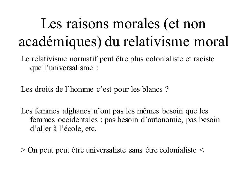 Les raisons morales (et non académiques) du relativisme moral Le relativisme normatif peut être plus colonialiste et raciste que luniversalisme : Les