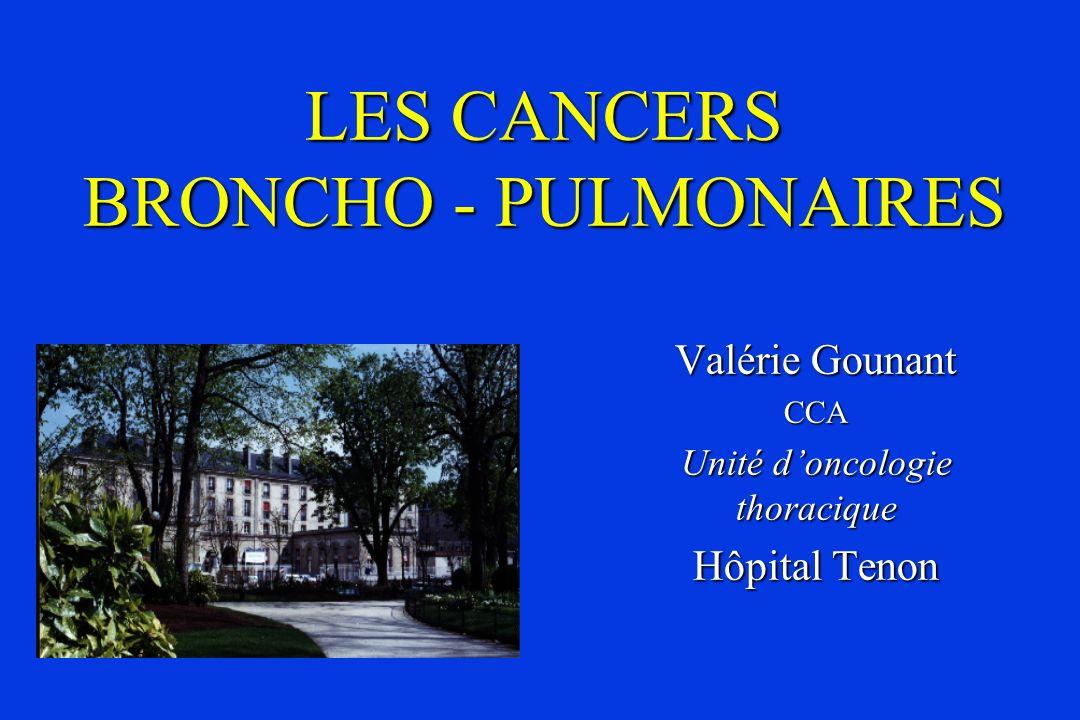 LES CANCERS BRONCHO - PULMONAIRES Epidémiologie, Epidémiologie, Symptomatologie clinique et imagerie, Symptomatologie clinique et imagerie, Anatomo-pathologie, Anatomo-pathologie, Bilan préthérapeutique, Bilan préthérapeutique, Traitement : Traitement : –Cancers non à petites cellules –Cancers à petites cellules