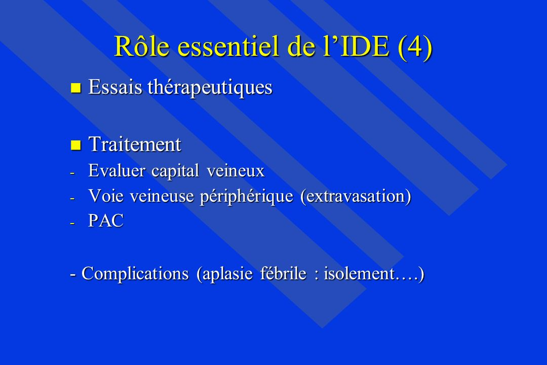 Rôle essentiel de lIDE (4) Essais thérapeutiques Essais thérapeutiques Traitement Traitement - Evaluer capital veineux - Voie veineuse périphérique (e