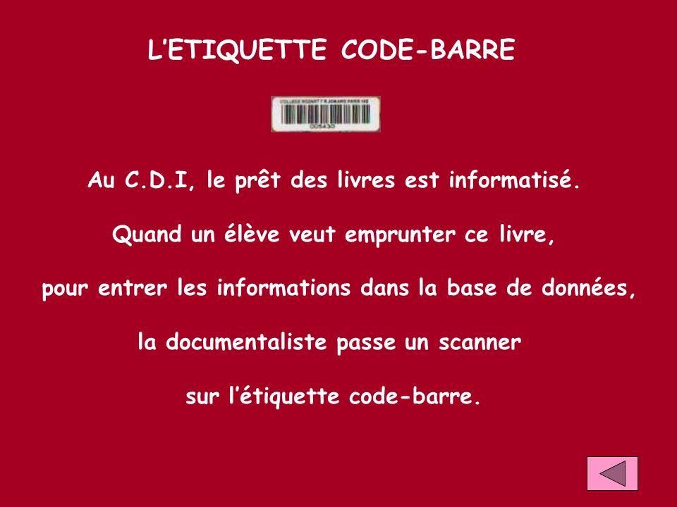 LETIQUETTE CODE-BARRE Au C.D.I, le prêt des livres est informatisé. Quand un élève veut emprunter ce livre, pour entrer les informations dans la base