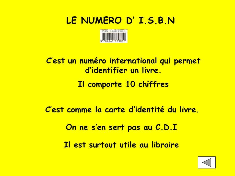 LE NUMERO D I.S.B.N Cest un numéro international qui permet didentifier un livre. Il comporte 10 chiffres Cest comme la carte didentité du livre. On n