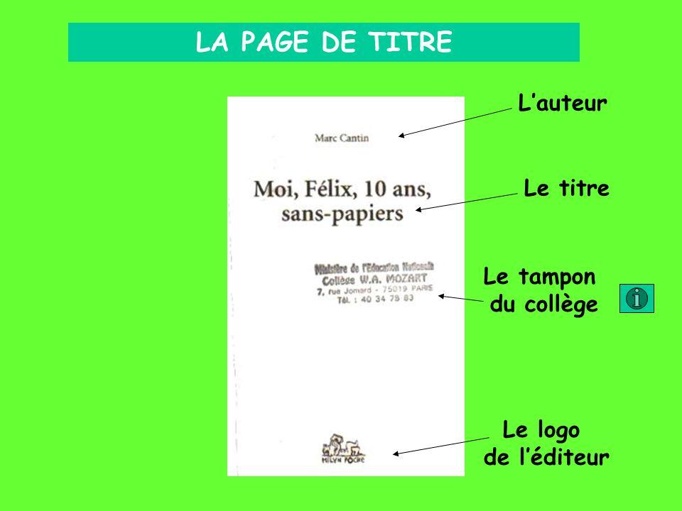 LA PAGE DE TITRE Lauteur Le titre Le tampon du collège Le logo de léditeur