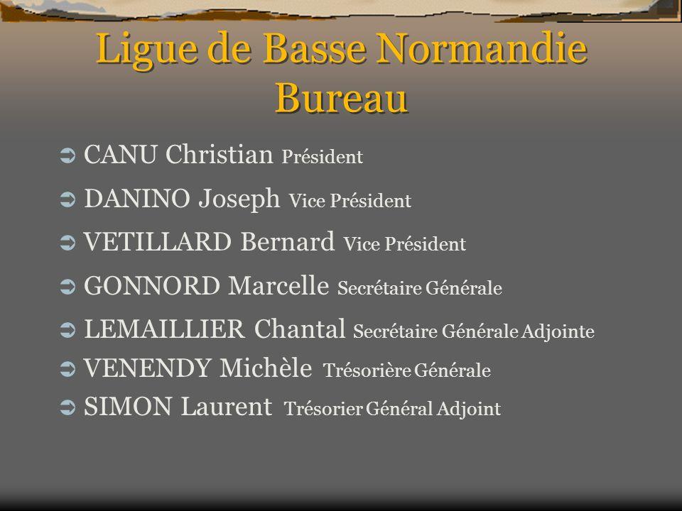 Ligue de Basse Normandie Bureau CANU Christian Président DANINO Joseph Vice Président VETILLARD Bernard Vice Président GONNORD Marcelle Secrétaire Gén