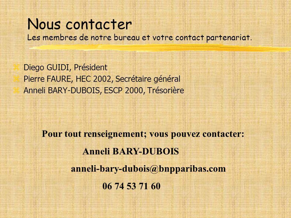 Nous contacter Les membres de notre bureau et votre contact partenariat. zDiego GUIDI, Président zPierre FAURE, HEC 2002, Secrétaire général zAnneli B