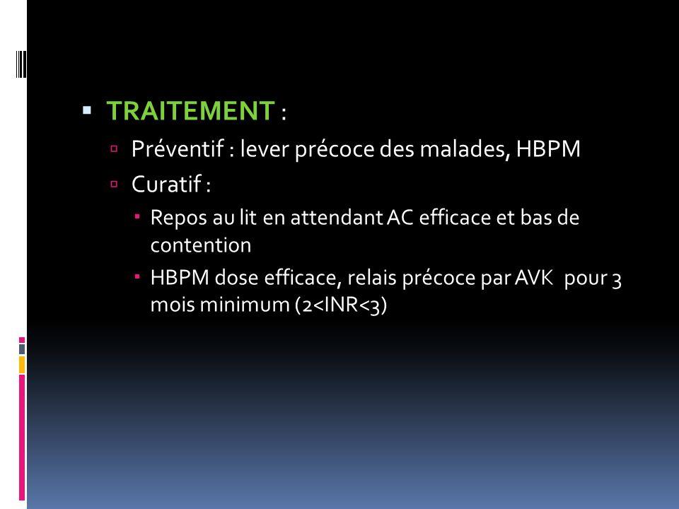 TRAITEMENT : Préventif : lever précoce des malades, HBPM Curatif : Repos au lit en attendant AC efficace et bas de contention HBPM dose efficace, rela