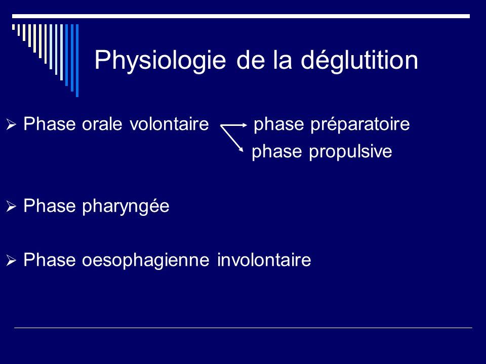 Physiologie de la déglutition Phase orale volontaire phase préparatoire phase propulsive Phase pharyngée Phase oesophagienne involontaire
