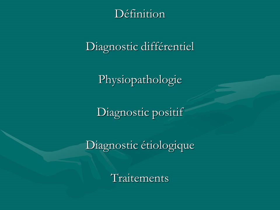 Définition Diagnostic différentiel Physiopathologie Diagnostic positif Diagnostic étiologique Traitements