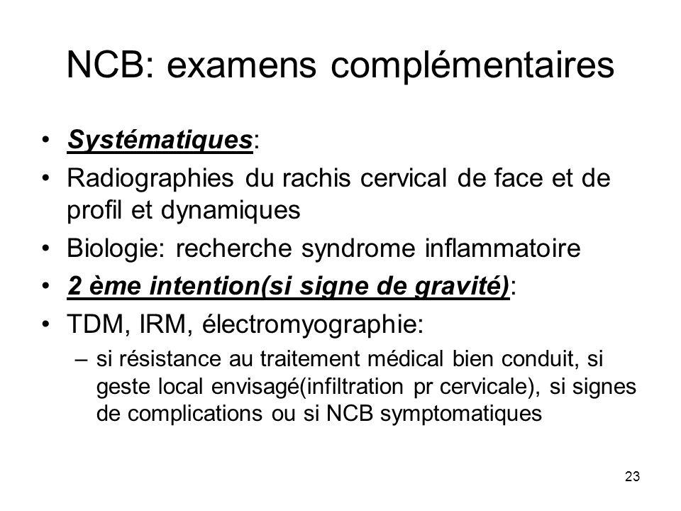23 NCB: examens complémentaires Systématiques: Radiographies du rachis cervical de face et de profil et dynamiques Biologie: recherche syndrome inflam