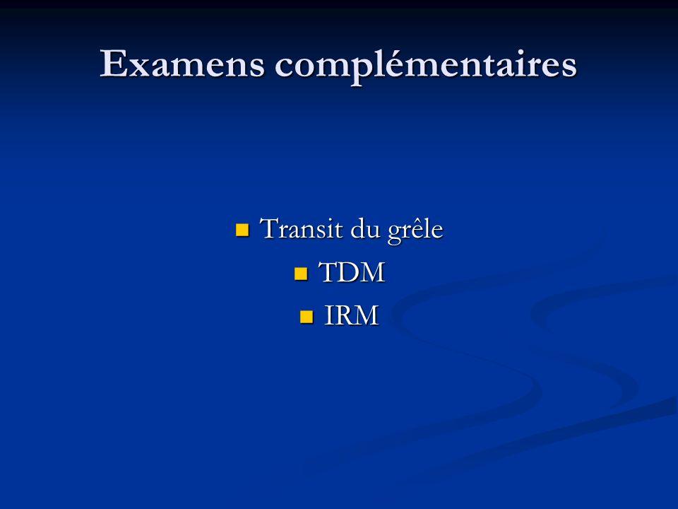 Examens complémentaires Transit du grêle Transit du grêle TDM TDM IRM IRM