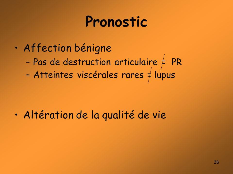 36 Pronostic Affection bénigne –Pas de destruction articulaire = PR –Atteintes viscérales rares = lupus Altération de la qualité de vie