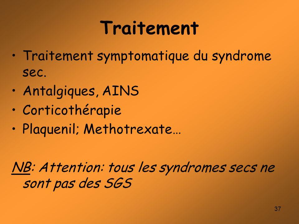 37 Traitement Traitement symptomatique du syndrome sec. Antalgiques, AINS Corticothérapie Plaquenil; Methotrexate… NB: Attention: tous les syndromes s
