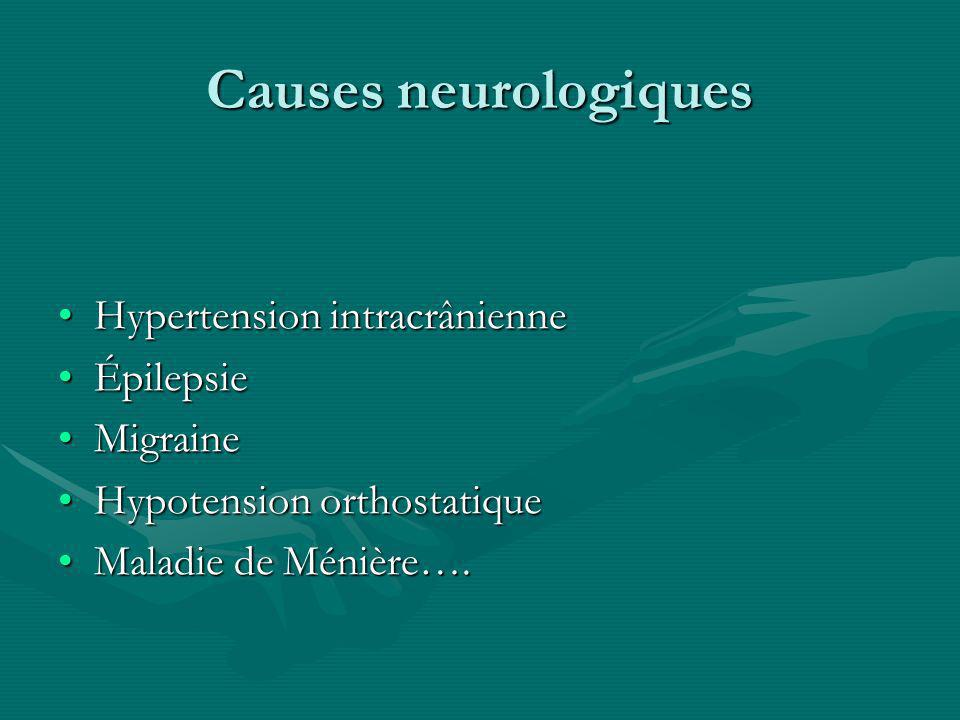 Causes neurologiques Hypertension intracrânienneHypertension intracrânienne ÉpilepsieÉpilepsie MigraineMigraine Hypotension orthostatiqueHypotension o