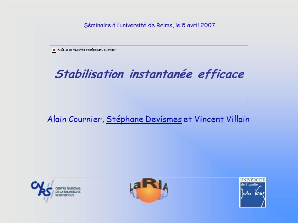 Stabilisation instantanée efficace Alain Cournier, Stéphane Devismes et Vincent Villain Séminaire à luniversité de Reims, le 5 avril 2007