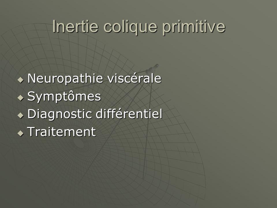 Inertie colique primitive Neuropathie viscérale Neuropathie viscérale Symptômes Symptômes Diagnostic différentiel Diagnostic différentiel Traitement Traitement