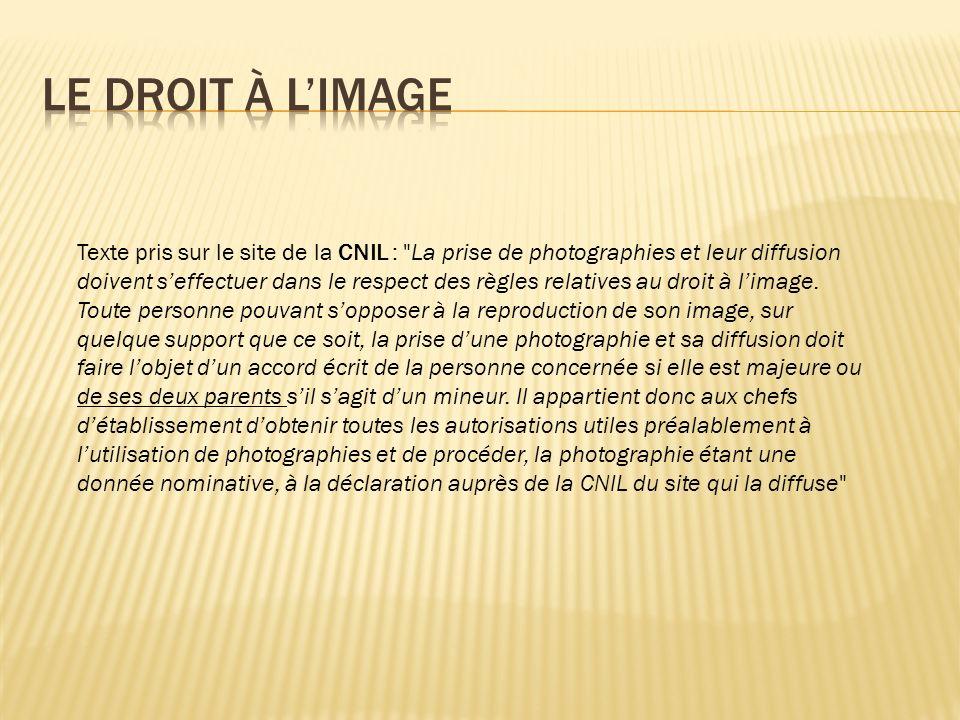 Texte pris sur le site de la CNIL : La prise de photographies et leur diffusion doivent seffectuer dans le respect des règles relatives au droit à limage.