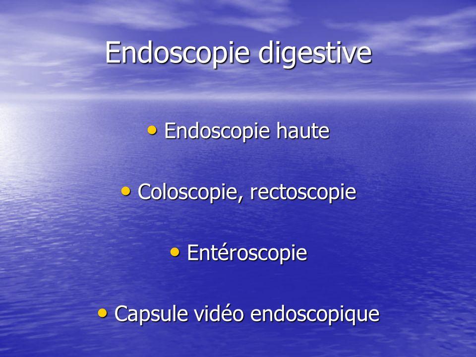 Endoscopie digestive Endoscopie haute Endoscopie haute Coloscopie, rectoscopie Coloscopie, rectoscopie Entéroscopie Entéroscopie Capsule vidéo endosco
