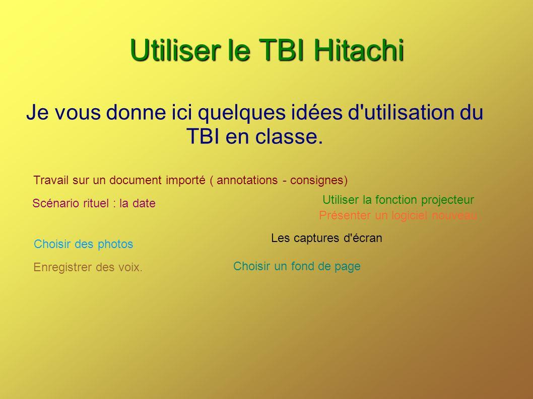 Utiliser le TBI Hitachi Je vous donne ici quelques idées d utilisation du TBI en classe.