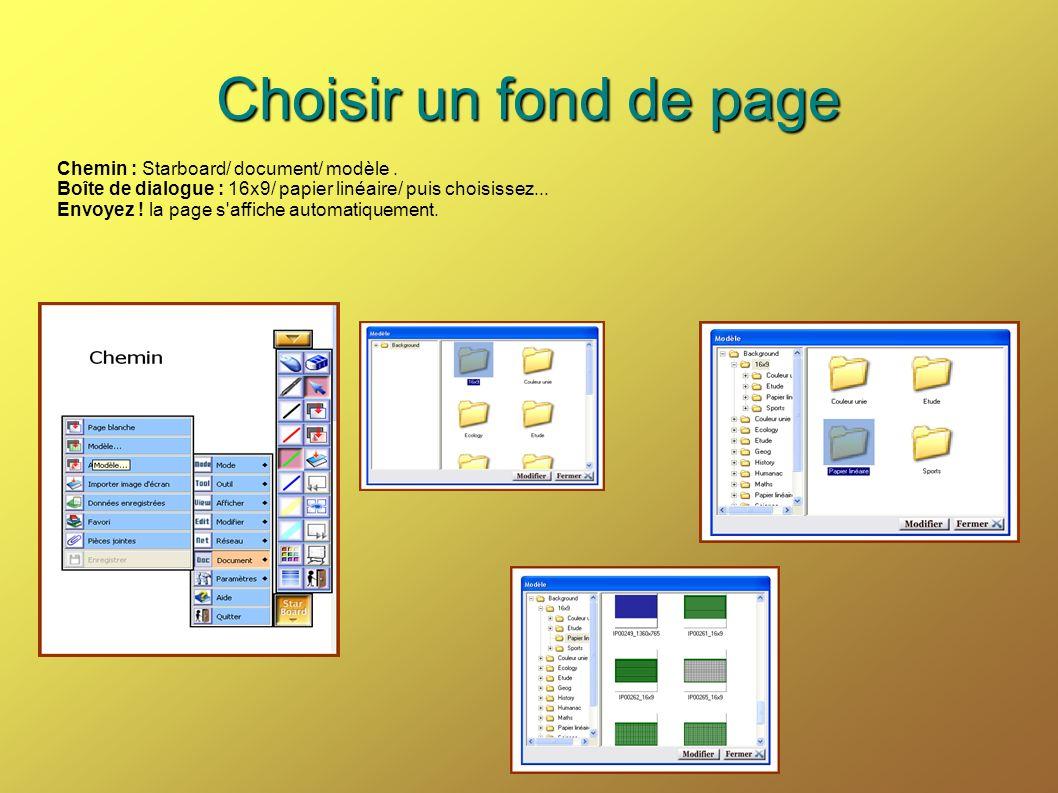Choisir un fond de page Chemin : Starboard/ document/ modèle. Boîte de dialogue : 16x9/ papier linéaire/ puis choisissez... Envoyez ! la page s'affich