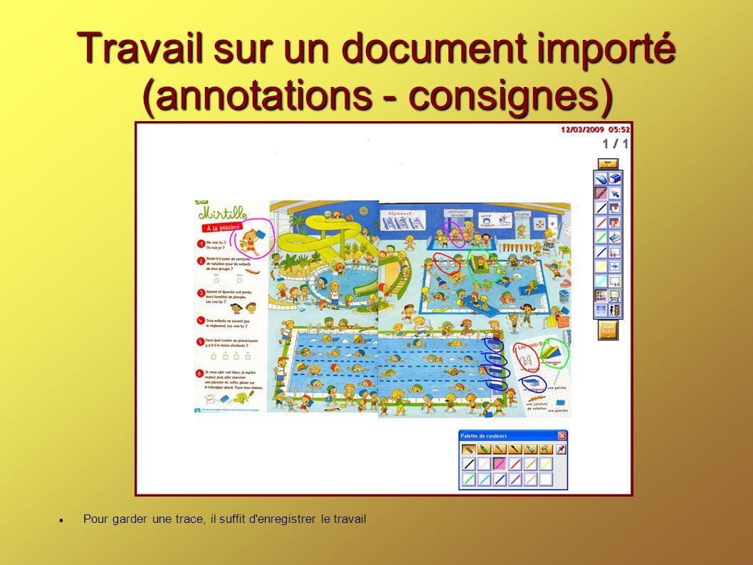 Travail sur un document importé (annotations - consignes) Pour garder une trace, il suffit d enregistrer le travail