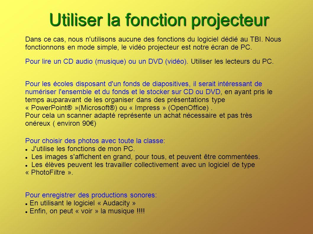 Utiliser la fonction projecteur Dans ce cas, nous n'utilisons aucune des fonctions du logiciel dédié au TBI. Nous fonctionnons en mode simple, le vidé