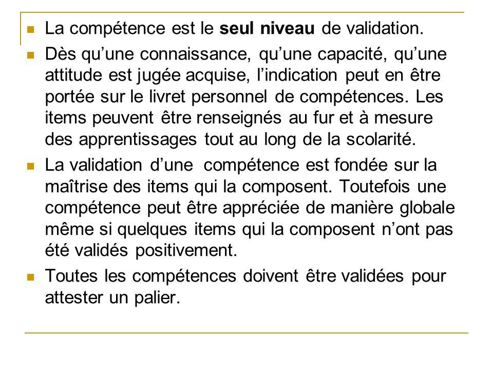 La compétence est le seul niveau de validation La compétence est le seul niveau de validation. Dès quune connaissance, quune capacité, quune attitude
