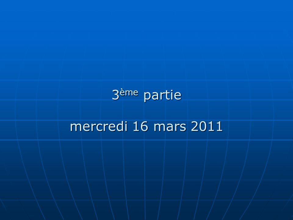 3 ème partie mercredi 16 mars 2011