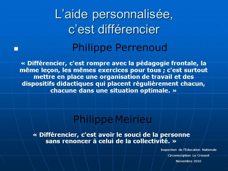 Laide personnalisée, cest différencier Philippe Perrenoud « Différencier, c'est rompre avec la pédagogie frontale, la même leçon, les mêmes exercices