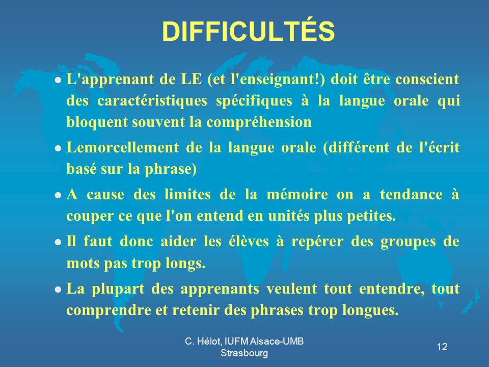 C. Hélot, IUFM Alsace-UMB Strasbourg 12 DIFFICULTÉS l L'apprenant de LE (et l'enseignant!) doit être conscient des caractéristiques spécifiques à la l