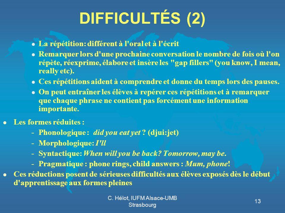 C. Hélot, IUFM Alsace-UMB Strasbourg 13 DIFFICULTÉS (2) l La répétition: différent à l'oral et à l'écrit l Remarquer lors d'une prochaine conversation