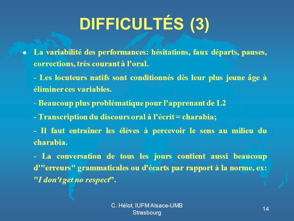 C. Hélot, IUFM Alsace-UMB Strasbourg 14 DIFFICULTÉS (3) l La variabilité des performances: hésitations, faux départs, pauses, corrections, très couran