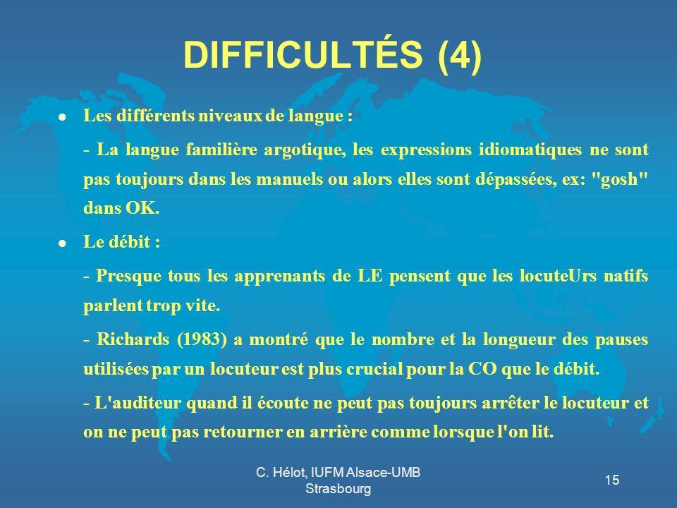 C. Hélot, IUFM Alsace-UMB Strasbourg 15 DIFFICULTÉS (4) l Les différents niveaux de langue : - La langue familière argotique, les expressions idiomati