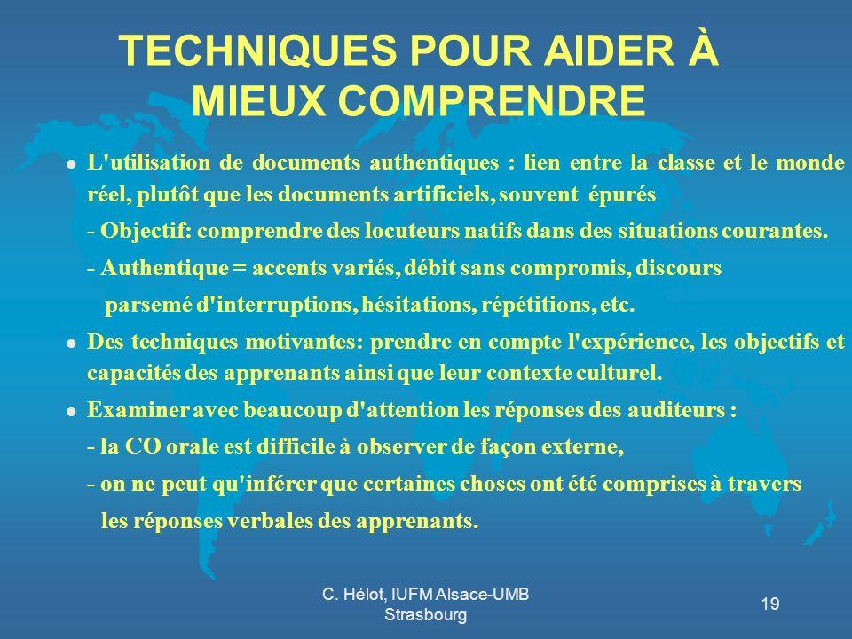 C. Hélot, IUFM Alsace-UMB Strasbourg 19 TECHNIQUES POUR AIDER À MIEUX COMPRENDRE l L'utilisation de documents authentiques : lien entre la classe et l