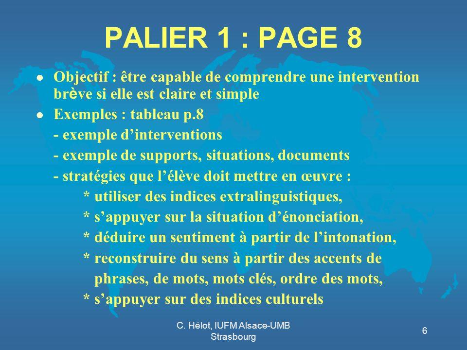 C. Hélot, IUFM Alsace-UMB Strasbourg 6 PALIER 1 : PAGE 8 Objectif : être capable de comprendre une intervention br è ve si elle est claire et simple l