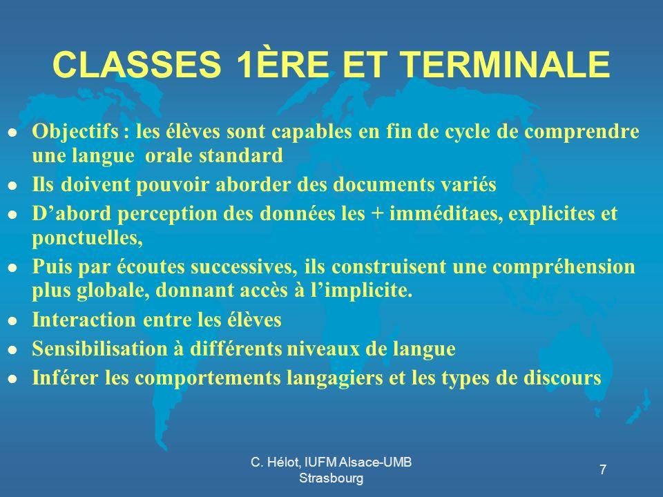 C. Hélot, IUFM Alsace-UMB Strasbourg 7 CLASSES 1ÈRE ET TERMINALE l Objectifs : les élèves sont capables en fin de cycle de comprendre une langue orale