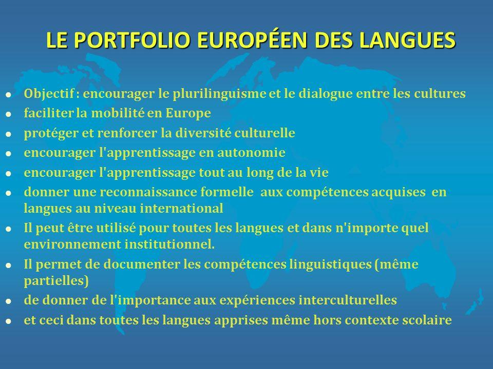 LE PORTFOLIO EUROPÉEN DES LANGUES l Objectif : encourager le plurilinguisme et le dialogue entre les cultures l faciliter la mobilité en Europe l prot