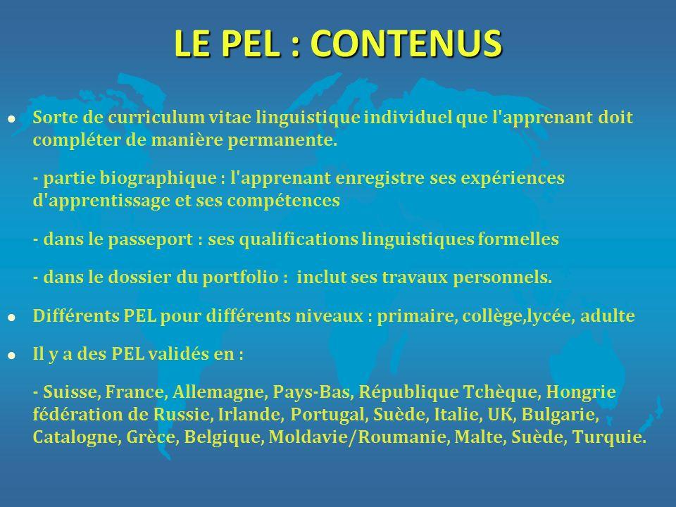 LE PEL : CONTENUS l Sorte de curriculum vitae linguistique individuel que l'apprenant doit compléter de manière permanente. - partie biographique : l'