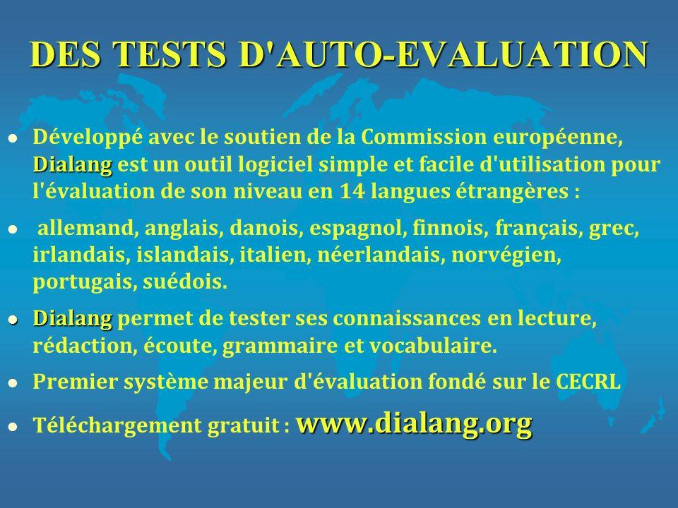 DES TESTS D'AUTO-EVALUATION Dialang l Développé avec le soutien de la Commission européenne, Dialang est un outil logiciel simple et facile d'utilisat