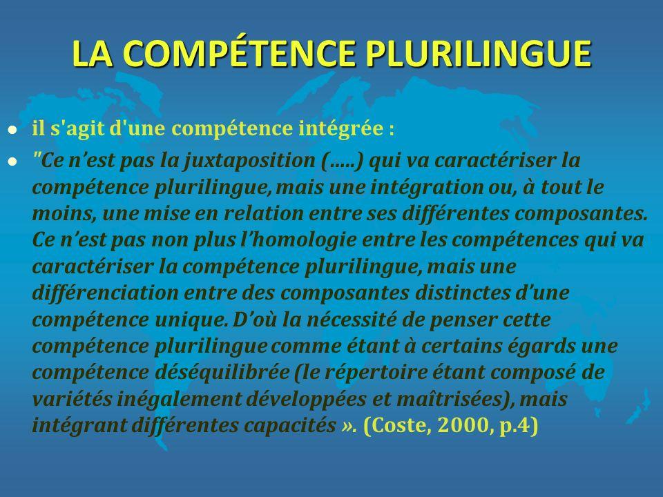 LA COMPÉTENCE PLURILINGUE l il s'agit d'une compétence intégrée : l