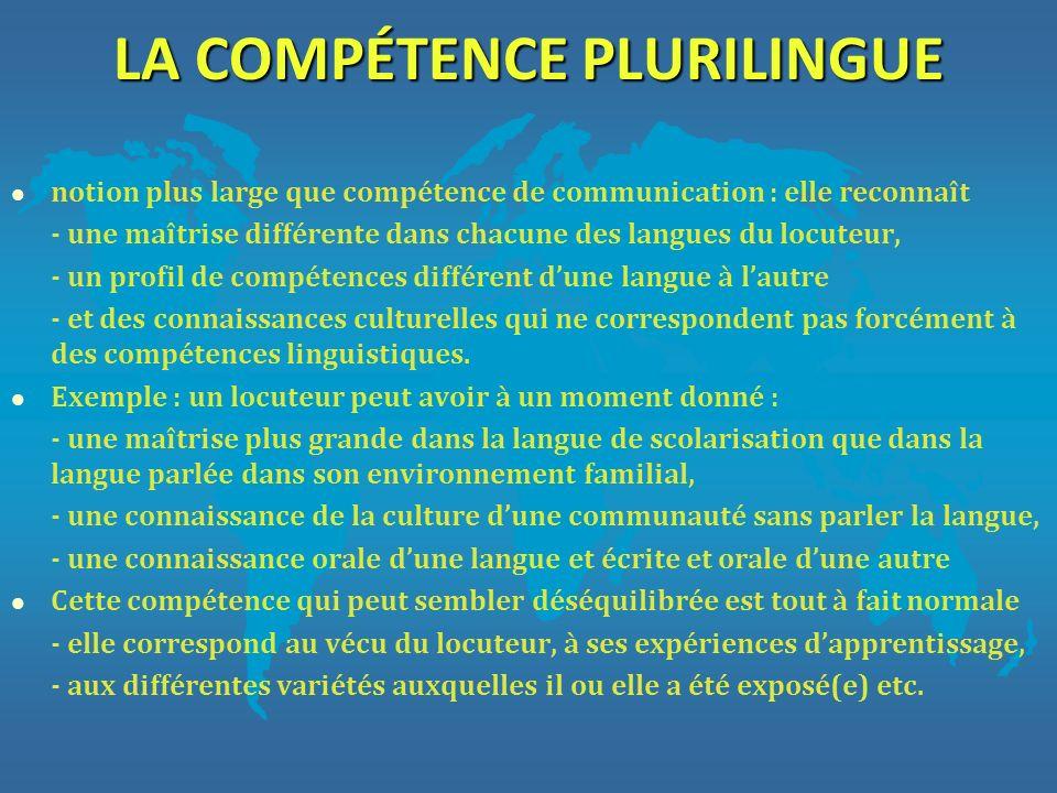 LA COMPÉTENCE PLURILINGUE l notion plus large que compétence de communication : elle reconnaît - une maîtrise différente dans chacune des langues du l