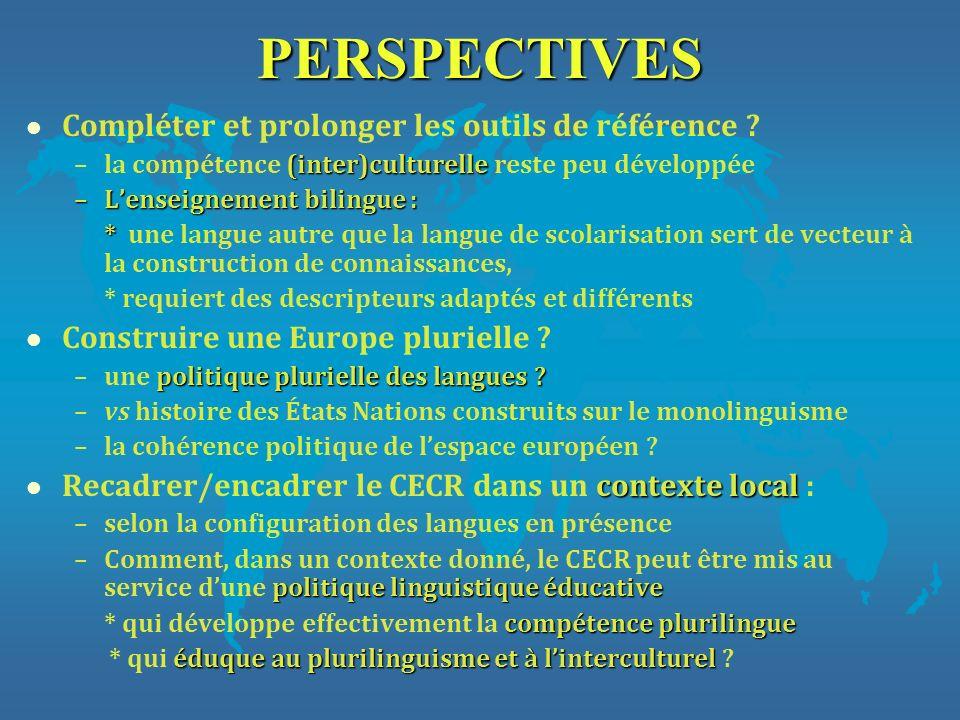 PERSPECTIVES l Compléter et prolonger les outils de référence ? (inter)culturelle –la compétence (inter)culturelle reste peu développée –Lenseignement