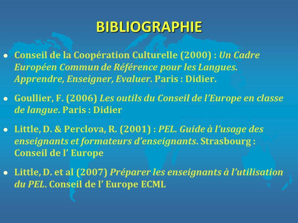 BIBLIOGRAPHIE l Conseil de la Coopération Culturelle (2000) : Un Cadre Européen Commun de Référence pour les Langues. Apprendre, Enseigner, Evaluer. P