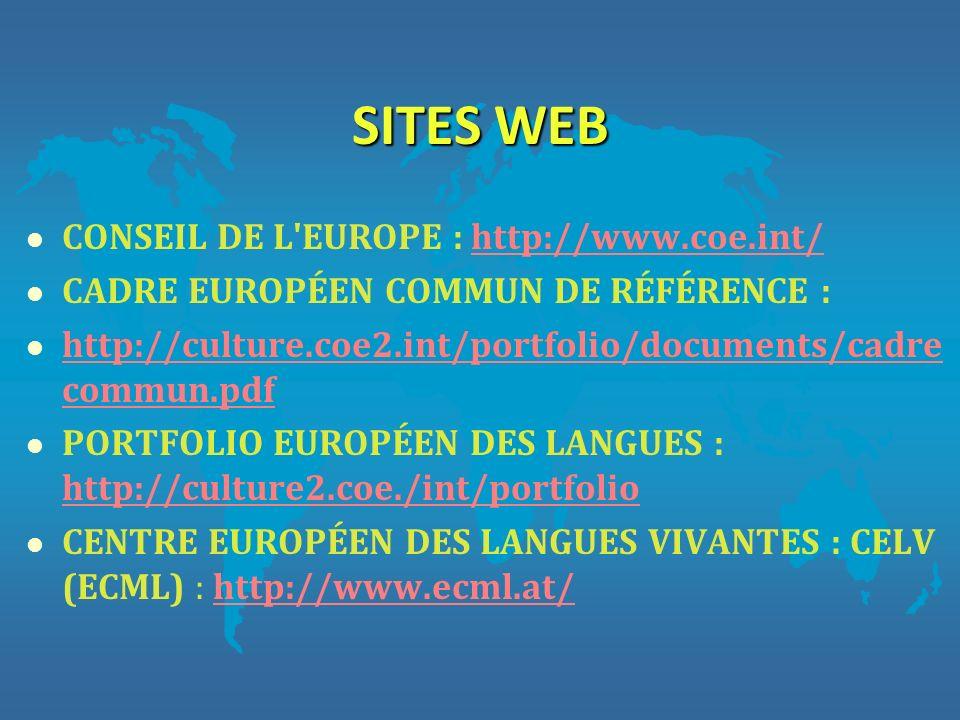 SITES WEB l CONSEIL DE L'EUROPE : http://www.coe.int/http://www.coe.int/ l CADRE EUROPÉEN COMMUN DE RÉFÉRENCE : l http://culture.coe2.int/portfolio/do