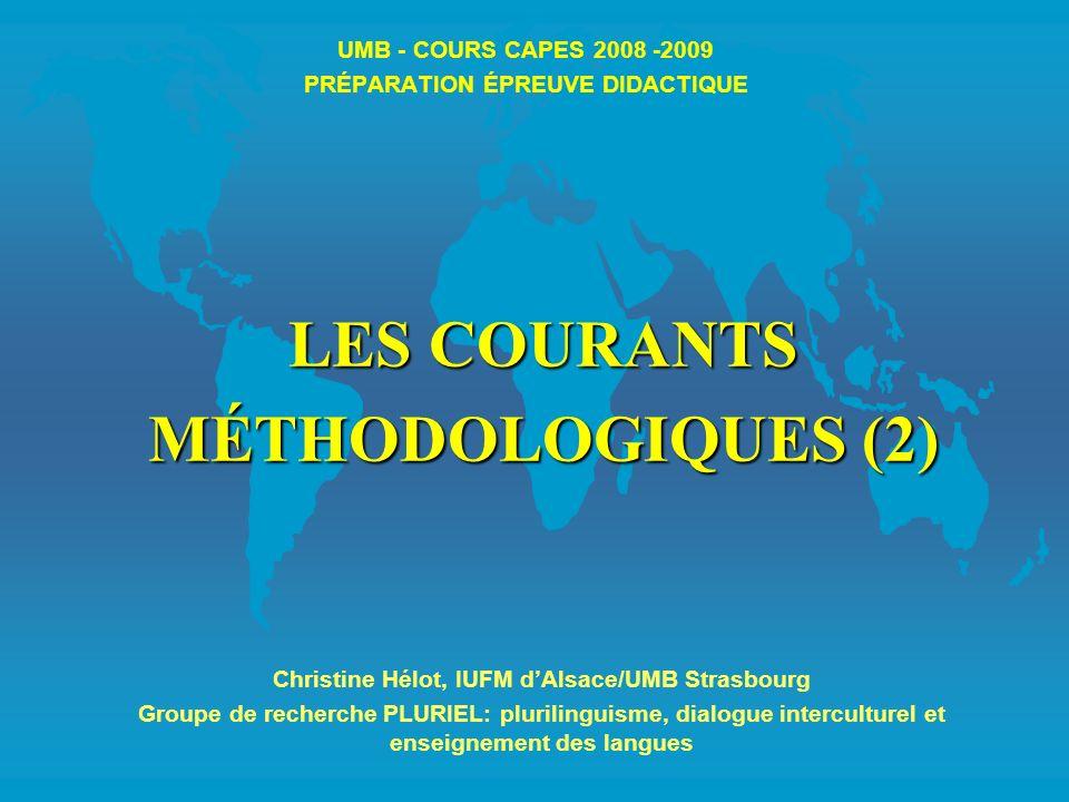 UMB - COURS CAPES 2008 -2009 PRÉPARATION ÉPREUVE DIDACTIQUE LES COURANTS MÉTHODOLOGIQUES (2) Christine Hélot, IUFM dAlsace/UMB Strasbourg Groupe de re